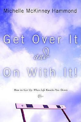 Get Over It and on with It: How to Get Up When Life Knocks You Down  -     By: Michelle McKinney Hammond