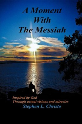 A Moment with the Messiah  -     By: Stephen L. Christo