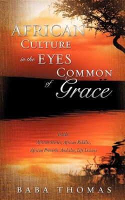 African Culture in the Eyes of Common Grace  -     By: Baba Thomas