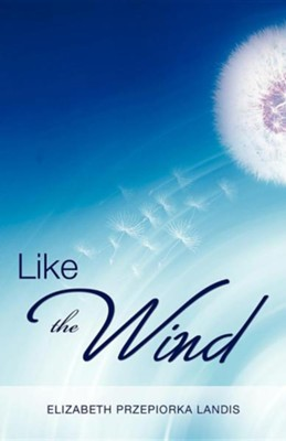 Like the Wind  -     By: Elizabeth Przepiorka Landis