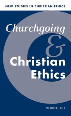 Churchgoing and Christian Ethics  -     By: Robin Gill