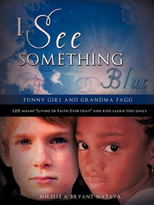 I See Something Blue  -     By: Mikelle A. Bryant-Mataya