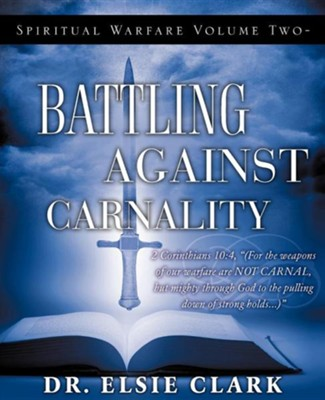 Spiritual Warfare Volume Two - Battling Against Carnality  -     By: Dr. Elsie Clark