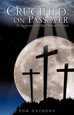 Crucified on Passover  -     By: Tom Anthony