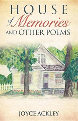 House of Memories and Other Poems  -     By: Joyce Ackley