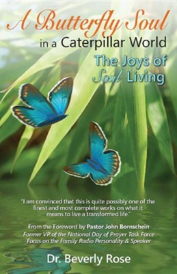A Butterfly Soul in a Caterpillar World: The Joys of Soul Living  -     By: Beverly Rose