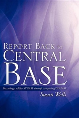 Report Back to Central Base  -     By: Susan Wells