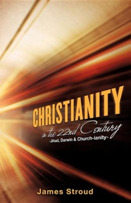 Christianity in the 22nd Century  -     By: James Stroud