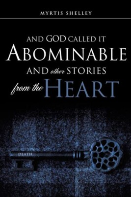 And God Called It Abominable and Other Stories from the Heart  -     By: Myrtis Shelley