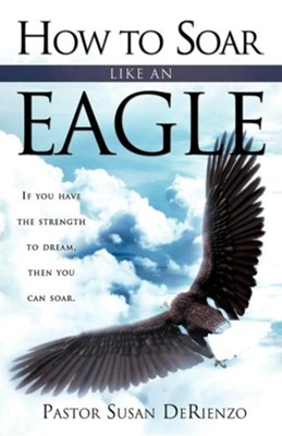 How to Soar Like an Eagle  -     By: Pastor Susan Derienzo