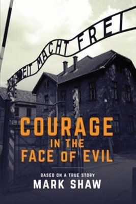 Courage in the Face of Evil  -     By: Mark Shaw