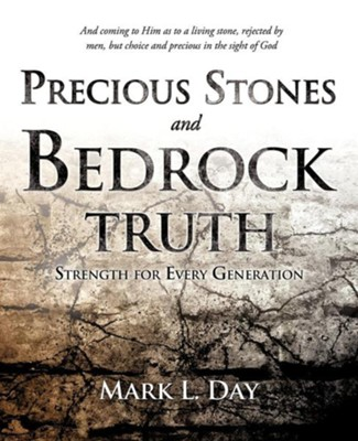 Precious Stones and Bedrock Truth  -     By: Mark L. Day