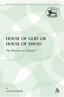 House of God or House of David: The Rhetoric of 2 Samuel 7  -     By: Lyle Eslinger