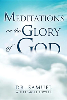 Meditations on the Glory of God  -     By: Dr. Samuel Whittemore Fowler