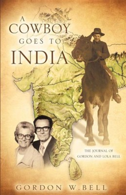 A Cowboy Goes to India  -     By: Gordon W. Bell