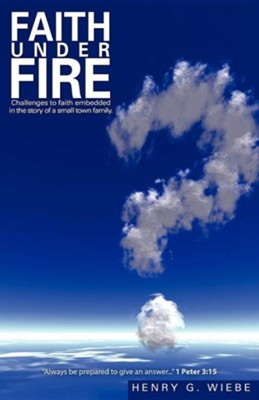 Faith Under Fire  -     By: Henry G. Wiebe