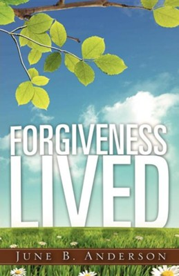 Forgiveness Lived  -     By: June B. Anderson