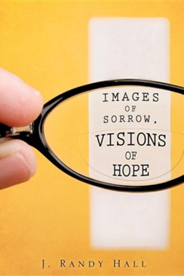 Images of Sorrow, Visions of Hope  -     By: J. Randy Hall