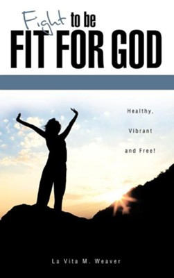 Fight to Be Fit for God  -     By: La Vita M. Weaver