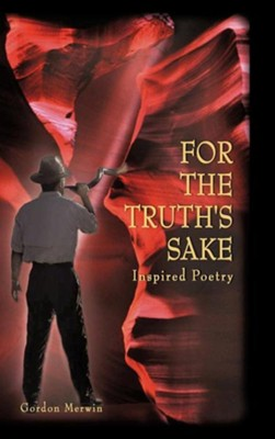 For the Truth's Sake  -     By: Gordon Merwin