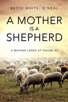 A Mother Is a Shepherd  -     By: Betty White O'Neal