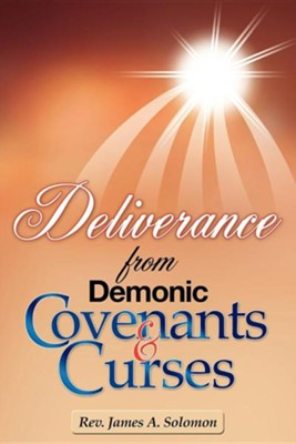 Deliverance from Demonic Covenants and Curses  -     By: Rev. James A. Solomon