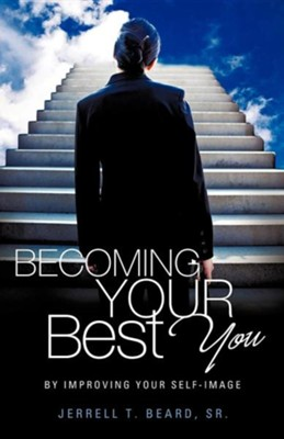 Becoming Your Best You  -     By: Jerrell T. Beard Sr.