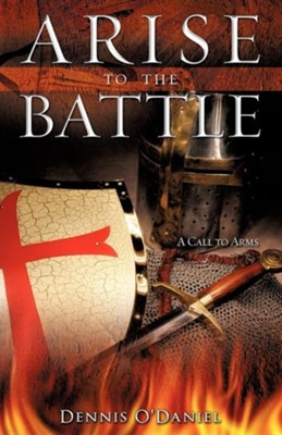Arise to the Battle  -     By: Dennis O'Daniel