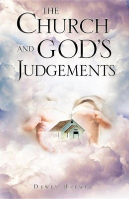The Church and God's Judgements  -     By: Dewey Brewer