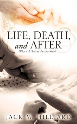 Life, Death, and After  -     By: Jack M. Hilliard