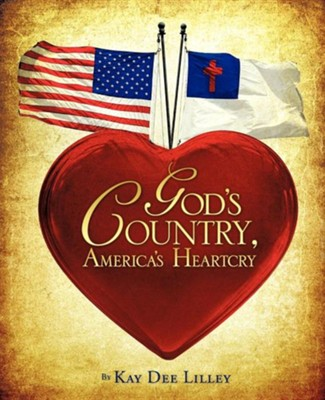 God's Country, America's Heartcry  -     By: Kay Dee Lilley