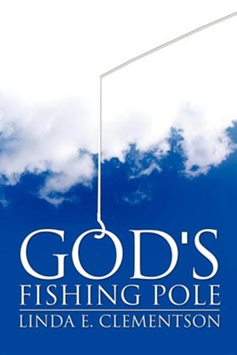God's Fishing Pole  -     By: Linda E. Clementson