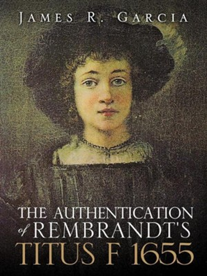 The Authentication of Rembrandt's Titus F 1655  -     By: James R. Garcia