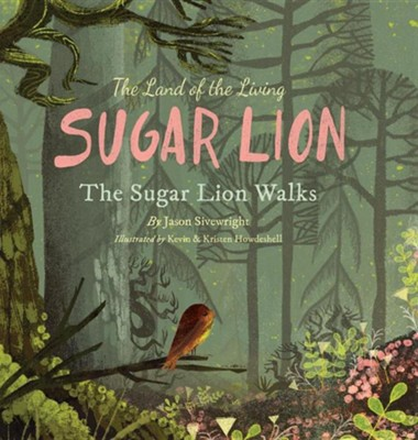 The Land of the Living Sugar Lion: The Sugar Lion Walks  -     By: Jason Sivewright     Illustrated By: Kevin Howdeshell, Kristen Howdeshell