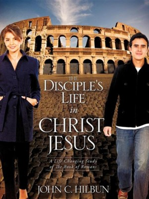 The Disciple's Life in Christ Jesus  -     By: John C. Hilbun
