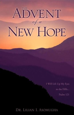 The Advent of a New Hope  -     By: Dr. Lilian I. Asomugha