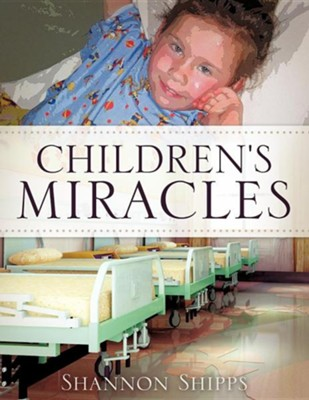 Children's Miracles  -     By: Shannon Shipps