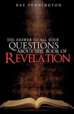 The Answer to All Your Questions about the Book of Revelation  -     By: Ray Pennington