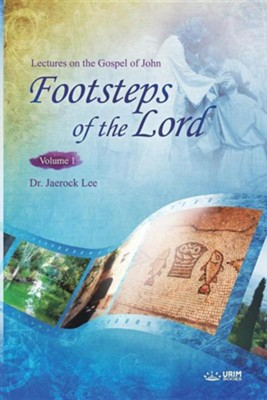 The Footsteps of the Lord U44;: Lectures on the Gospel of John 1  -     By: Jaerock Lee