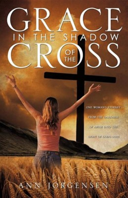 Grace in the Shadow of the Cross  -     By: Ann Jorgensen