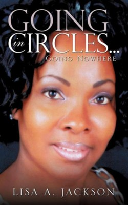 Going in Circles ...  -     By: Lisa A. Jackson
