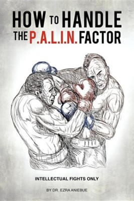 How to Handle the P.A.L.I.N. Factor  -     By: Ezra Aniebue