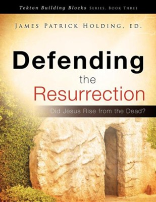 Defending the Resurrection  -     Edited By: James Patrick Holding     By: Ed James Patrick Holding