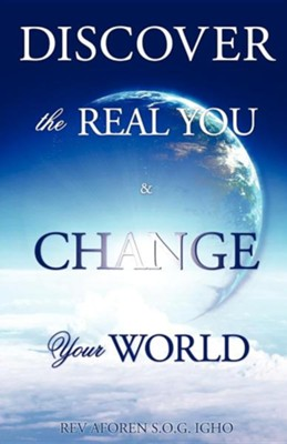 Discover the Real You & Change Your World  -     By: Rev. Aforen Igho