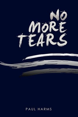 No More Tears  -     By: Paul Harms