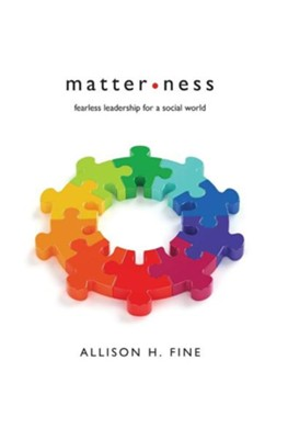 Matterness: What Fearless Leaders Know about the Power and Promise of Social Media  -     By: Allison H. Fine