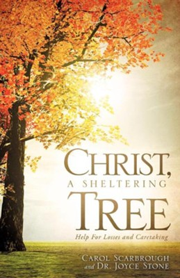Christ, a Sheltering Tree Help for Losses and Caretaking  -     By: Carol Scarbrough, Dr. Joyce Stone
