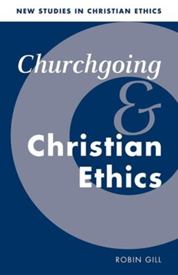 Churchgoing and Christian Ethics  -     Edited By: Stephen R.L. Clark     By: Robin Gill