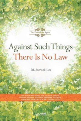 Against Such Things There Is No Law: The Fruit of the Spirit  -     By: Jaerock Lee