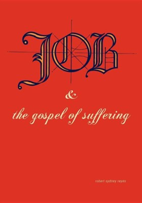 Job & the Gospel of Suffering  -     By: Robert Sydney Reyes